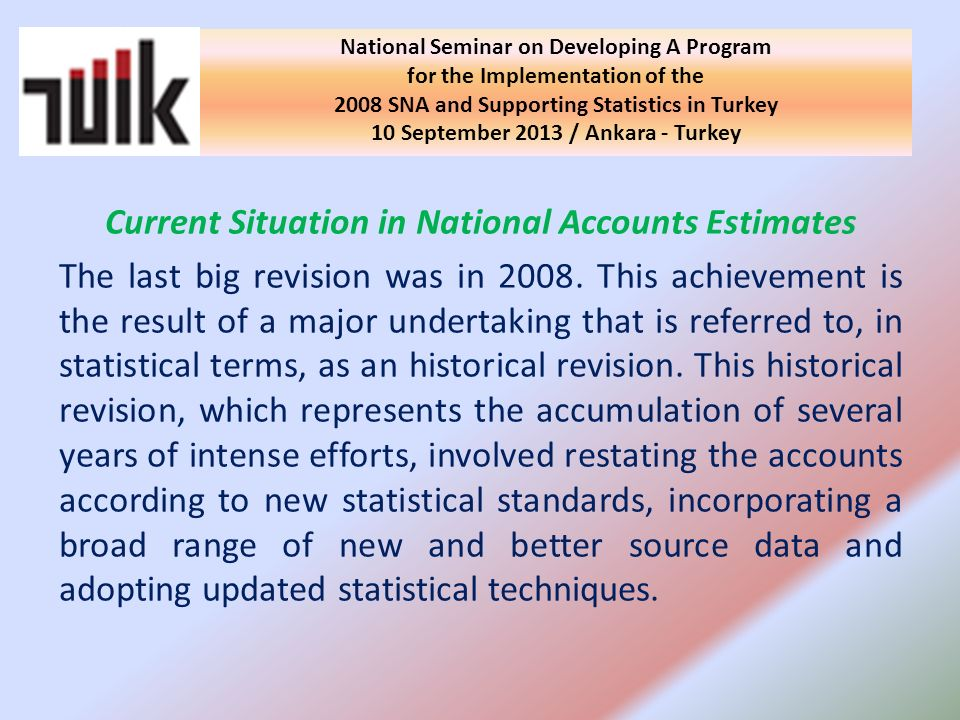 Current Situation in National Accounts Estimates The last big revision was in 2008.