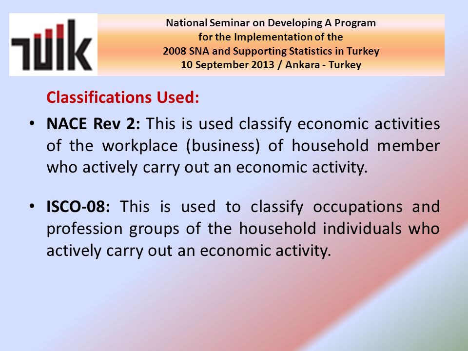 Classifications Used: NACE Rev 2: This is used classify economic activities of the workplace (business) of household member who actively carry out an economic activity.