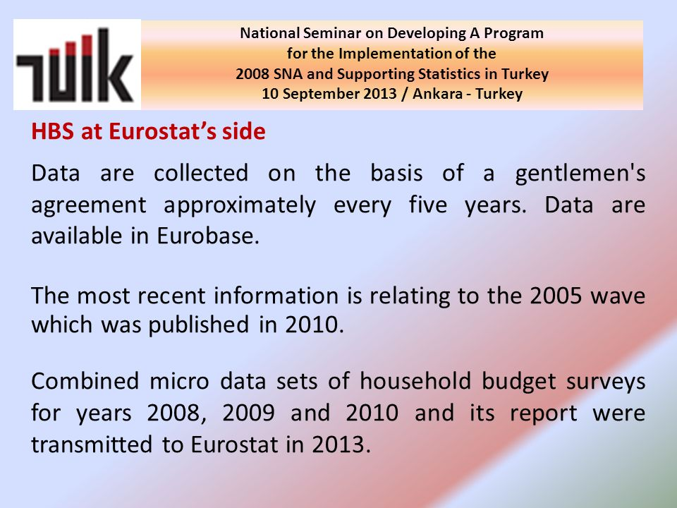 HBS at Eurostats side Data are collected on the basis of a gentlemen s agreement approximately every five years.