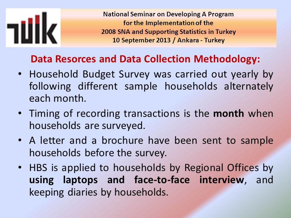Data Resorces and Data Collection Methodology: Household Budget Survey was carried out yearly by following different sample households alternately each month.