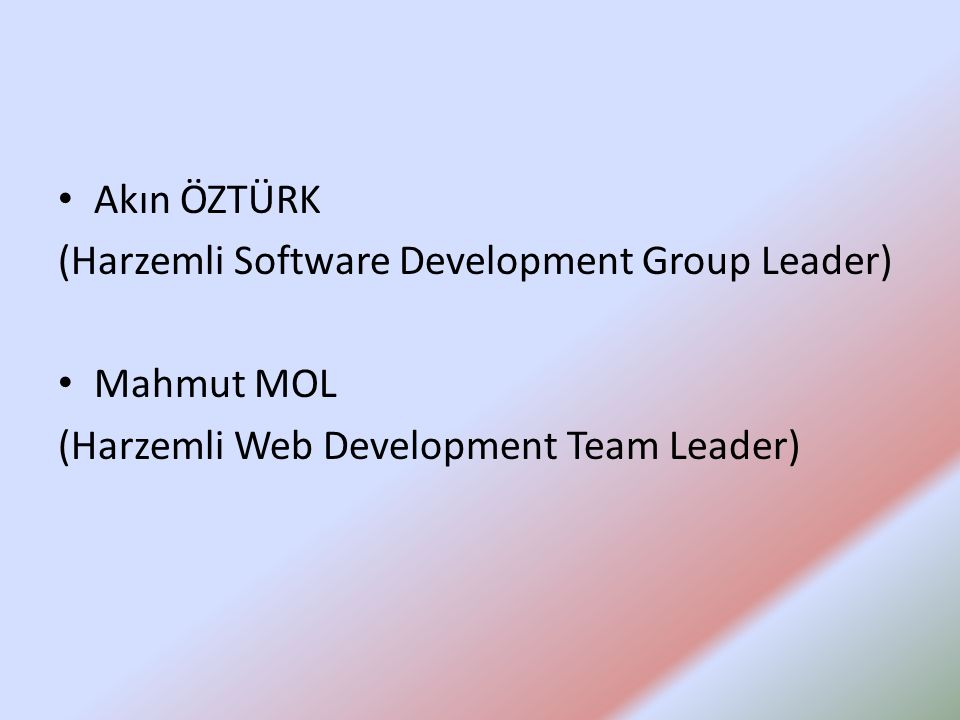 Akın ÖZTÜRK (Harzemli Software Development Group Leader) Mahmut MOL (Harzemli Web Development Team Leader)