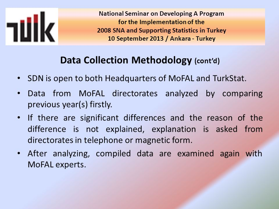 Data Collection Methodology (contd) SDN is open to both Headquarters of MoFAL and TurkStat.