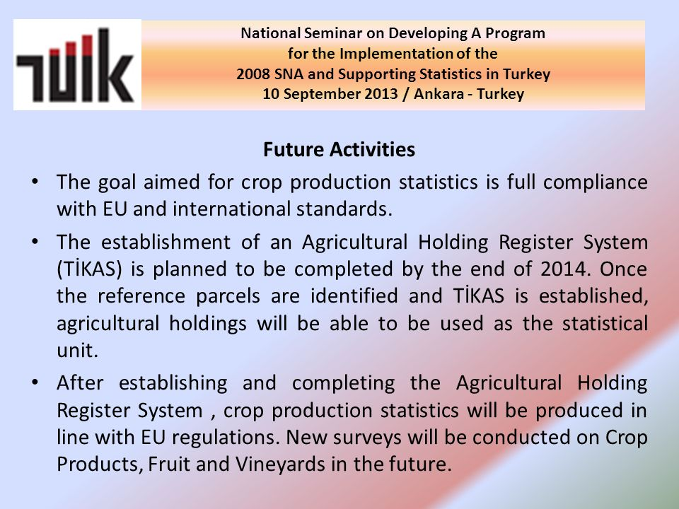 Future Activities The goal aimed for crop production statistics is full compliance with EU and international standards.