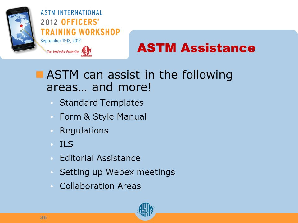 ASTM Assistance ASTM can assist in the following areas… and more.