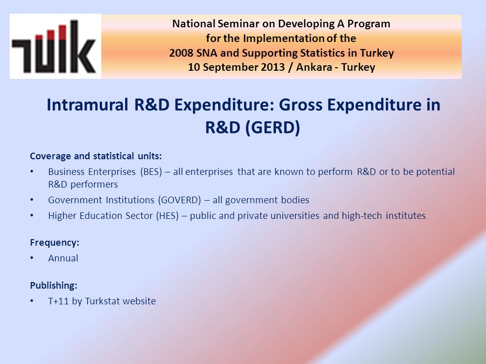 GERD GOVERD Mail survey Socio-economic objectives (NABS) HES -Administrative sources -Face-to-face interview Fields of Science (FOS) BES Face-to-face / web based survey Economic Activity (NACE Rev2) Data collection Classification