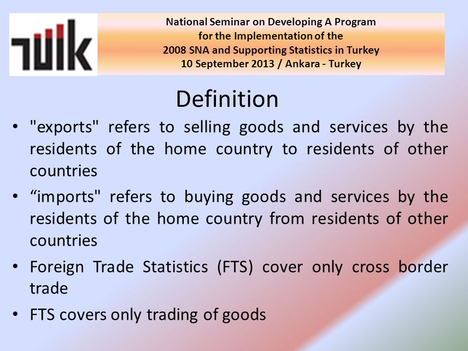 TurkStat is responsible for data production, publication and dissemination of external trade statistics since 1933.