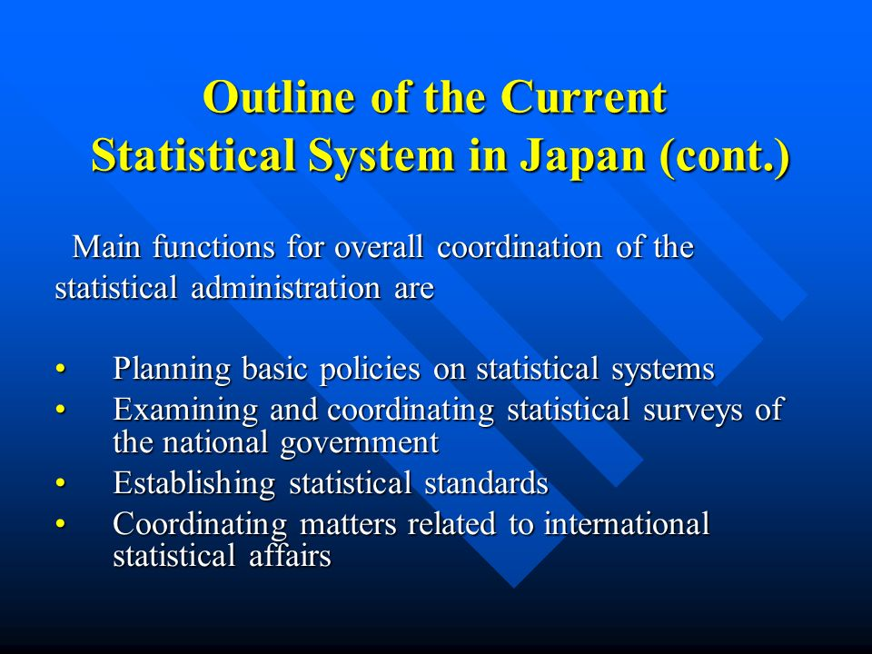 Outline of the Current Statistical System in Japan (cont.) Main functions for overall coordination of the Main functions for overall coordination of t