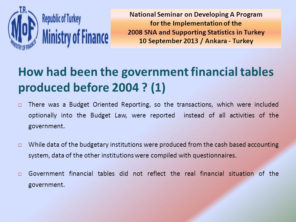 There was a Budget Oriented Reporting, so the transactions, which were included optionally into the Budget Law, were reported instead of all activities of the government.