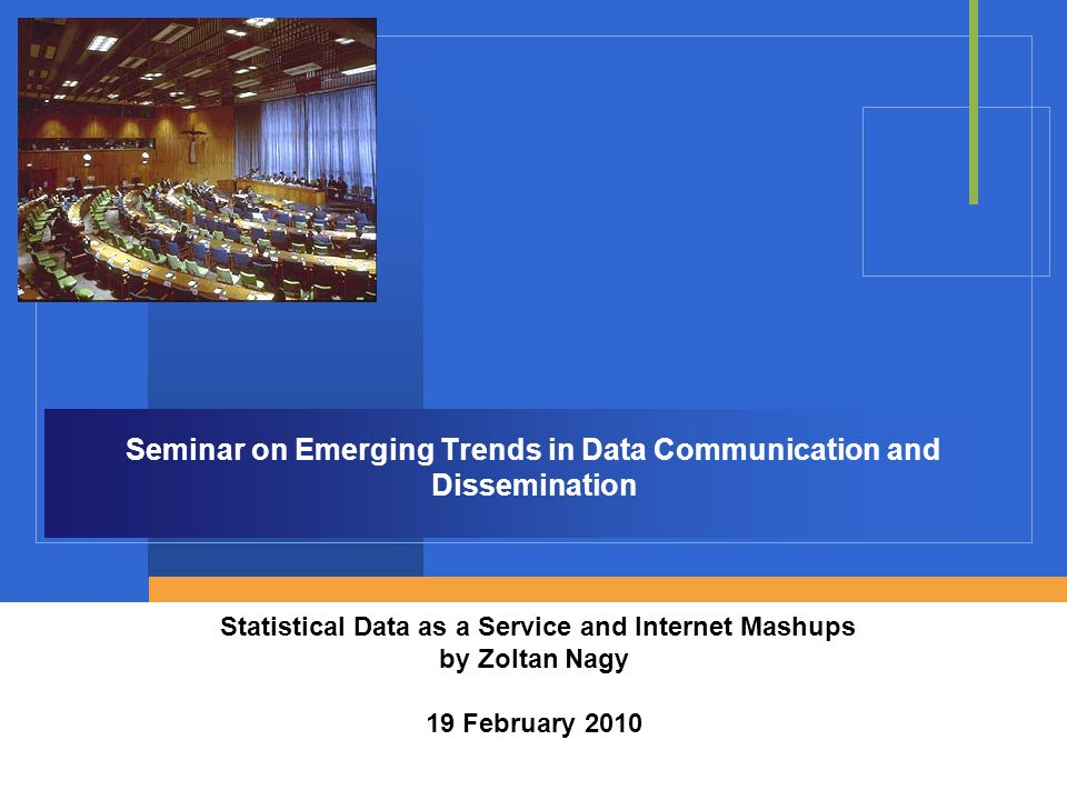 Seminar on Emerging Trends in Data Communication and Dissemination Statistical Data as a Service and Internet Mashups by Zoltan Nagy 19 February 2010