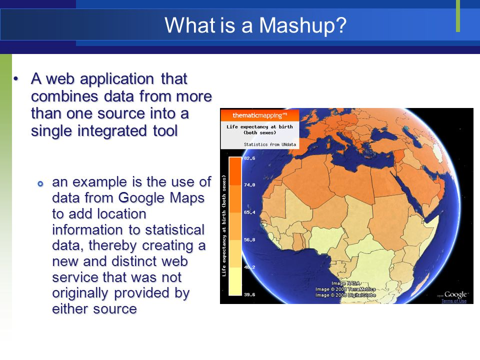 What is a Mashup? A web application that combines data from more than one source into a single integrated toolA web application that combines data fro
