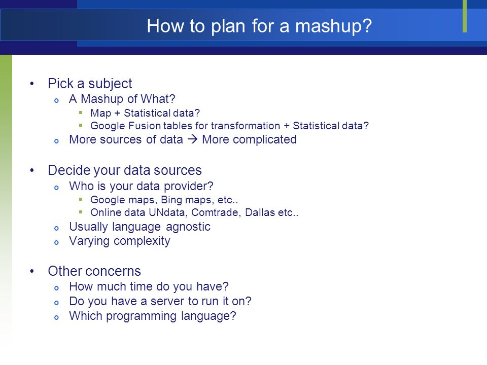 How to plan for a mashup? Pick a subject A Mashup of What? Map + Statistical data? Google Fusion tables for transformation + Statistical data? More so
