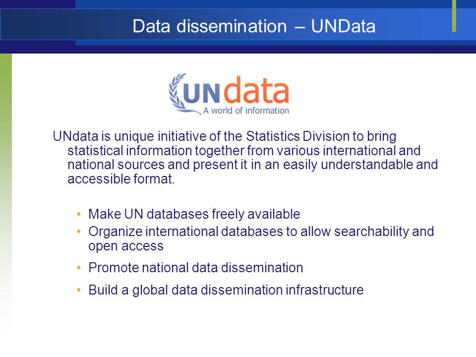 Data dissemination – UNData UNdata is unique initiative of the Statistics Division to bring statistical information together from various internationa