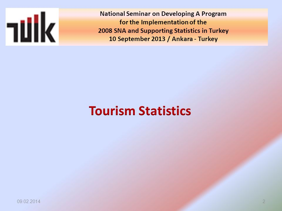 09.02.20142 National Seminar on Developing A Program for the Implementation of the 2008 SNA and Supporting Statistics in Turkey 10 September 2013 / An