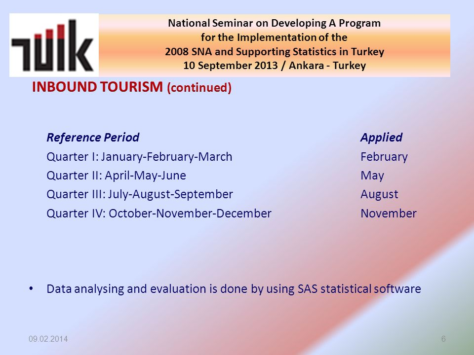 09.02.20146 National Seminar on Developing A Program for the Implementation of the 2008 SNA and Supporting Statistics in Turkey 10 September 2013 / An