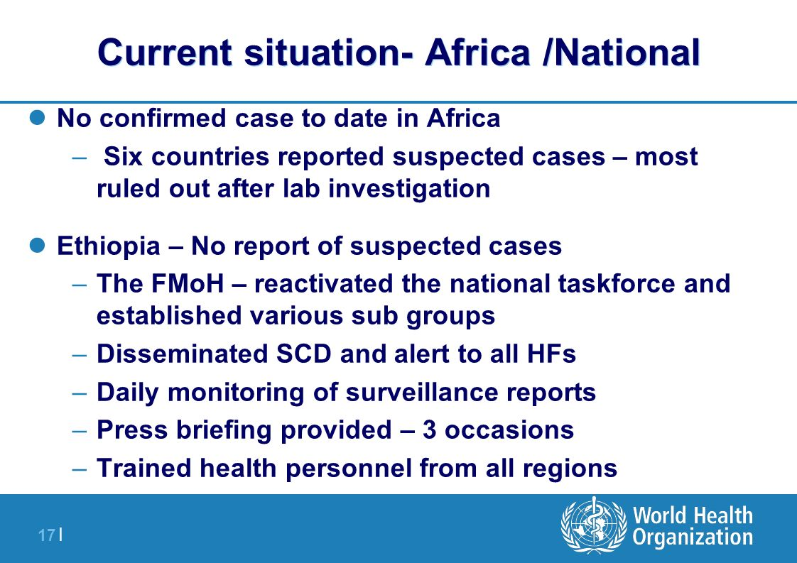 17 | Current situation- Africa /National No confirmed case to date in Africa – Six countries reported suspected cases – most ruled out after lab inves