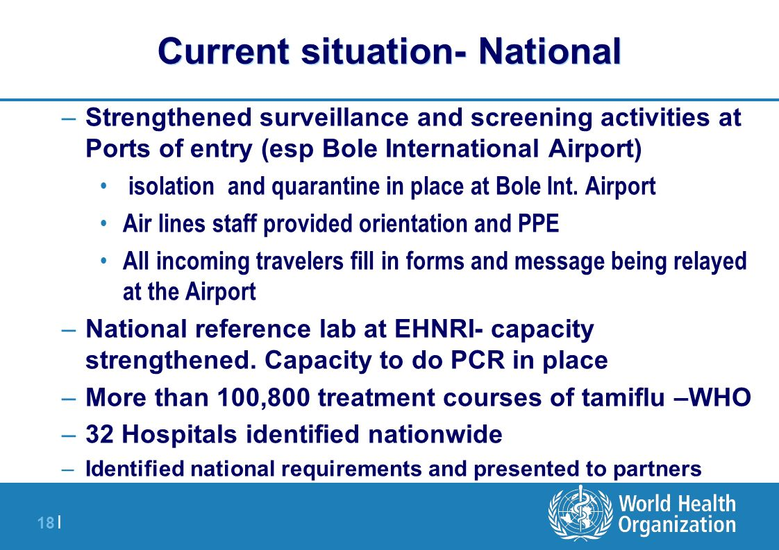 18 | –Strengthened surveillance and screening activities at Ports of entry (esp Bole International Airport) isolation and quarantine in place at Bole