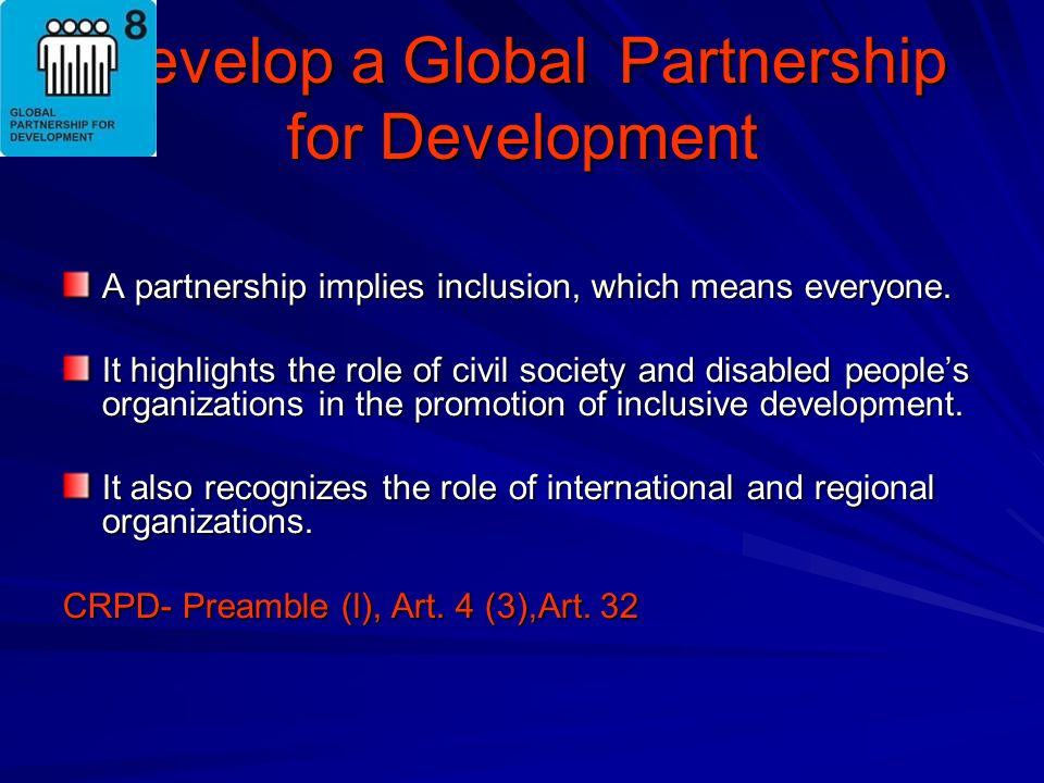 Develop a Global Partnership for Development A partnership implies inclusion, which means everyone.