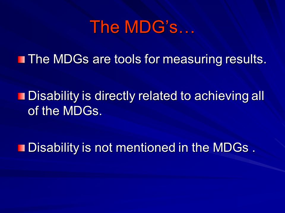 The MDGs… The MDGs are tools for measuring results.
