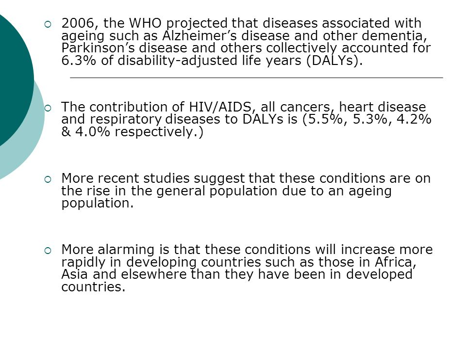 2006, the WHO projected that diseases associated with ageing such as Alzheimers disease and other dementia, Parkinsons disease and others collectively
