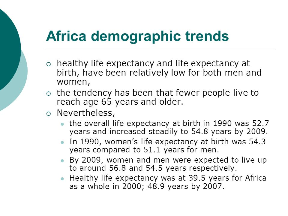 Africa demographic trends healthy life expectancy and life expectancy at birth, have been relatively low for both men and women, the tendency has been
