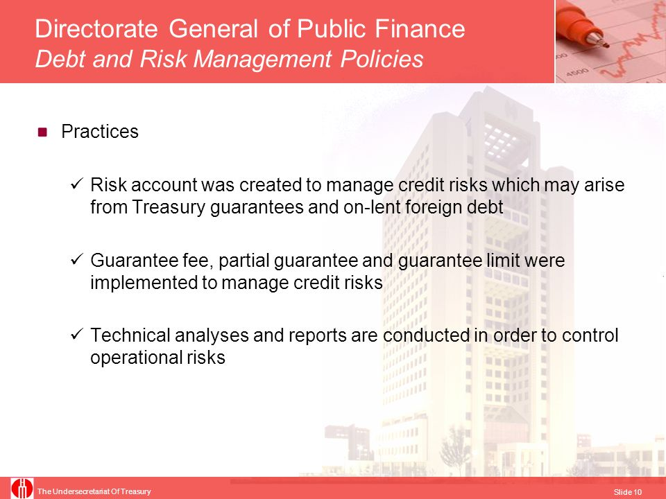 The Undersecretariat Of Treasury Slide 11 Directorate General of Public Finance Debt and Risk Management Policies Statistics To maintain the effective functioning and in line with transparency objective, Turkish Treasury compiles and disseminates many public finance statistics via online bulletins and publications.