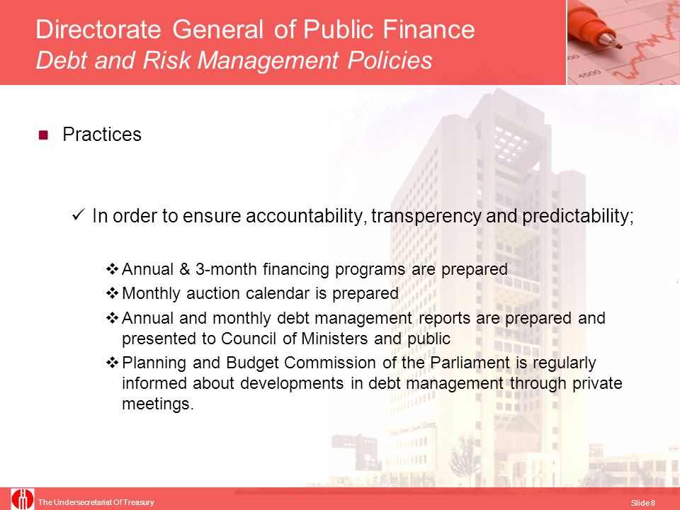 The Undersecretariat Of Treasury Slide 8 Directorate General of Public Finance Debt and Risk Management Policies Practices In order to ensure accounta