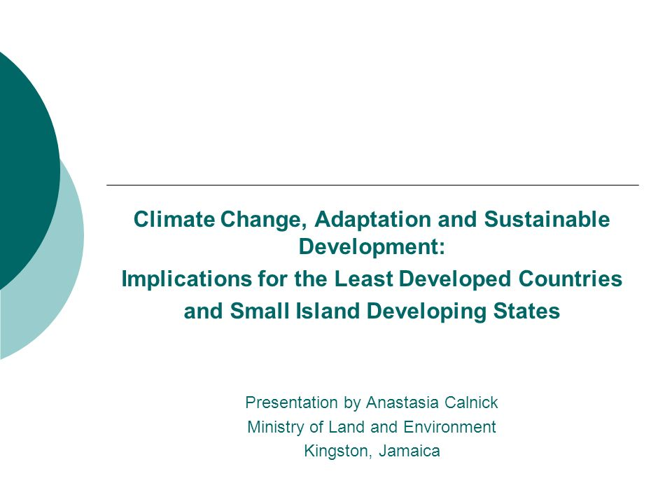 Climate Change, Adaptation and Sustainable Development: Implications for the Least Developed Countries and Small Island Developing States Presentation