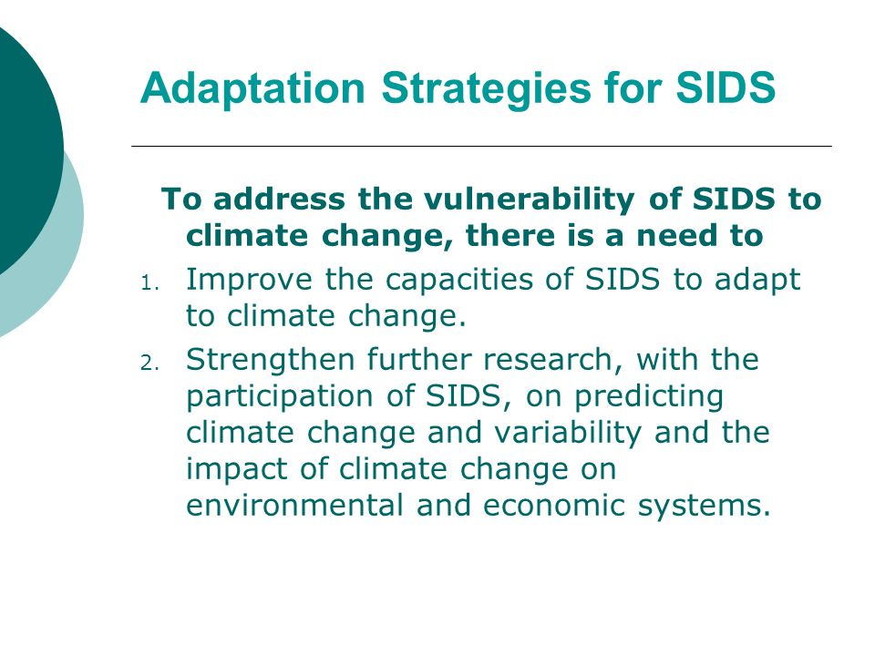 Adaptation Strategies for SIDS To address the vulnerability of SIDS to climate change, there is a need to 1. Improve the capacities of SIDS to adapt t