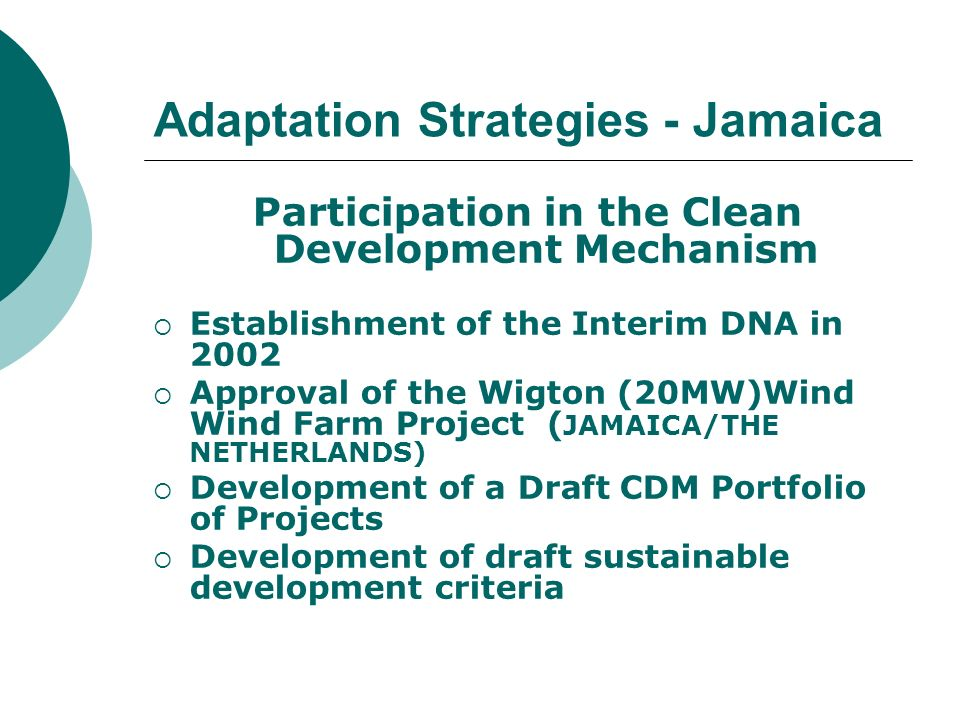 Adaptation Strategies - Jamaica Participation in the Clean Development Mechanism Establishment of the Interim DNA in 2002 Approval of the Wigton (20MW