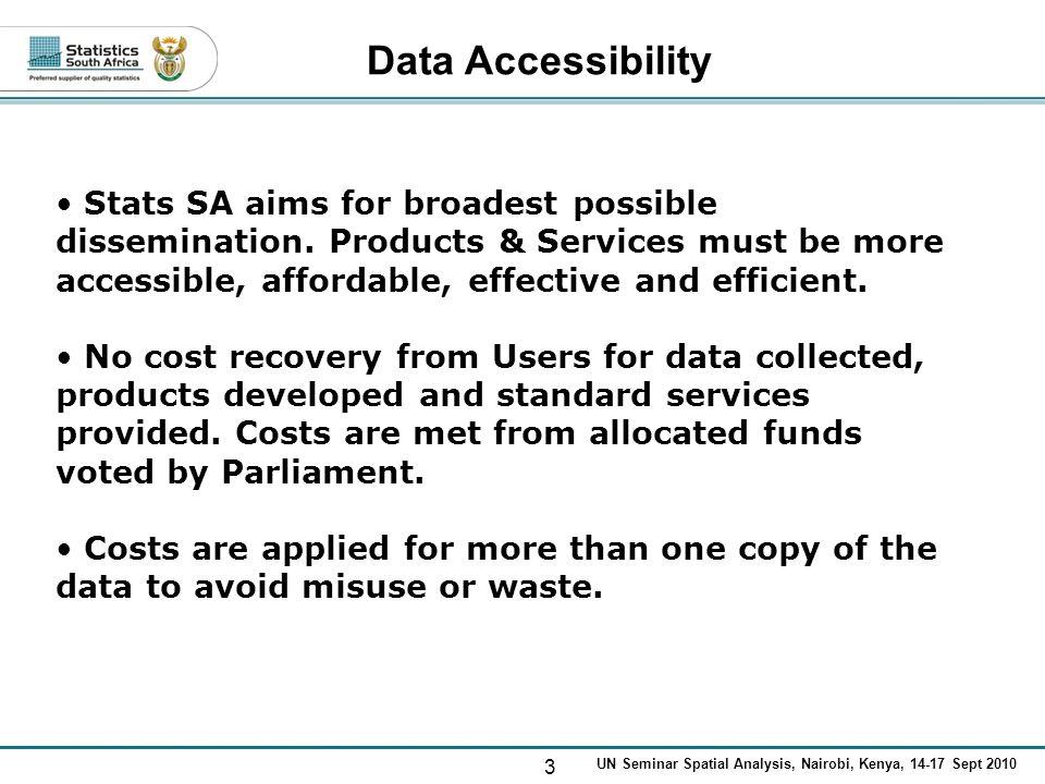 3 UN Seminar Spatial Analysis, Nairobi, Kenya, 14-17 Sept 2010 Data Accessibility Stats SA aims for broadest possible dissemination. Products & Servic