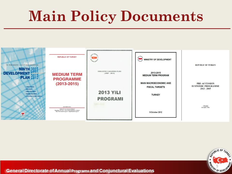 General Directorate of Annual Programs and Conjunctural Evaluations Main Policy Documents 5