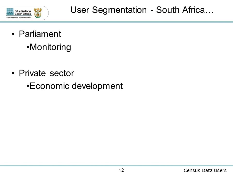 12 Census Data Users Parliament Monitoring Private sector Economic development User Segmentation - South Africa…