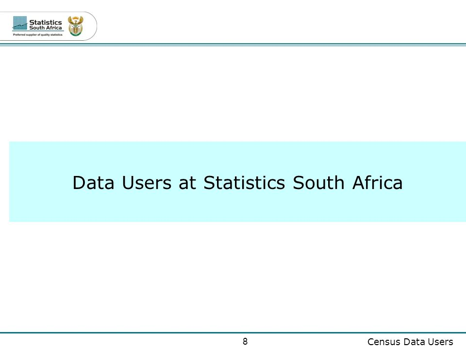 8 Census Data Users Data Users at Statistics South Africa