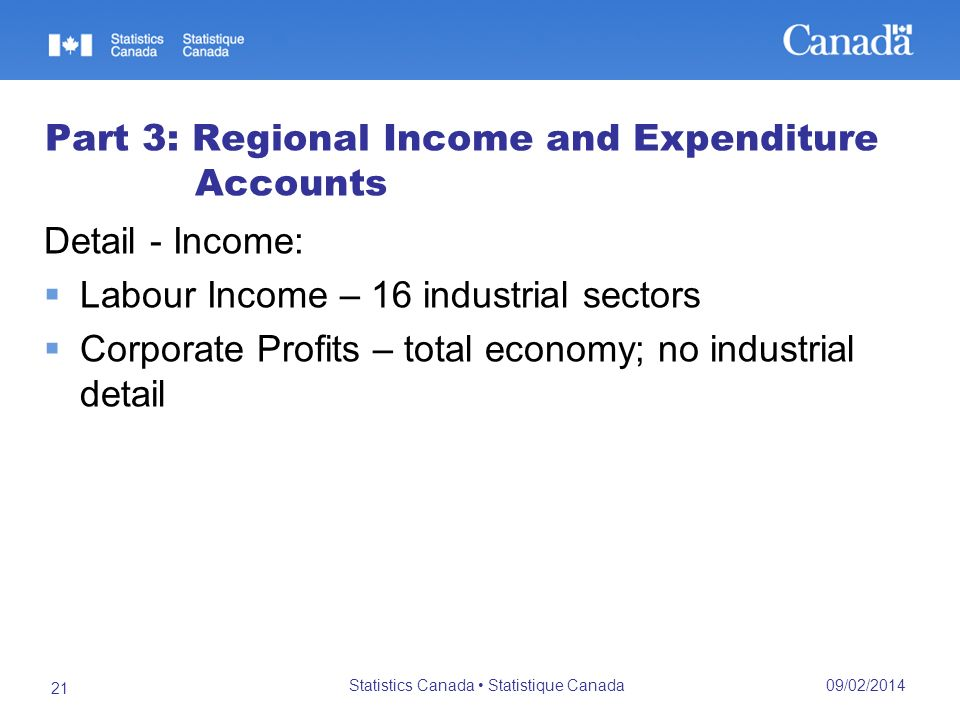 09/02/2014 Statistics Canada Statistique Canada 21 Part 3: Regional Income and Expenditure Accounts Detail - Income: Labour Income – 16 industrial sec