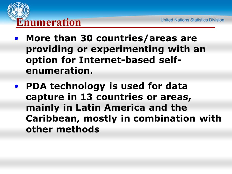 Enumeration. More than 30 countries/areas are providing or experimenting with an option for Internet-based self- enumeration. PDA technology is used f