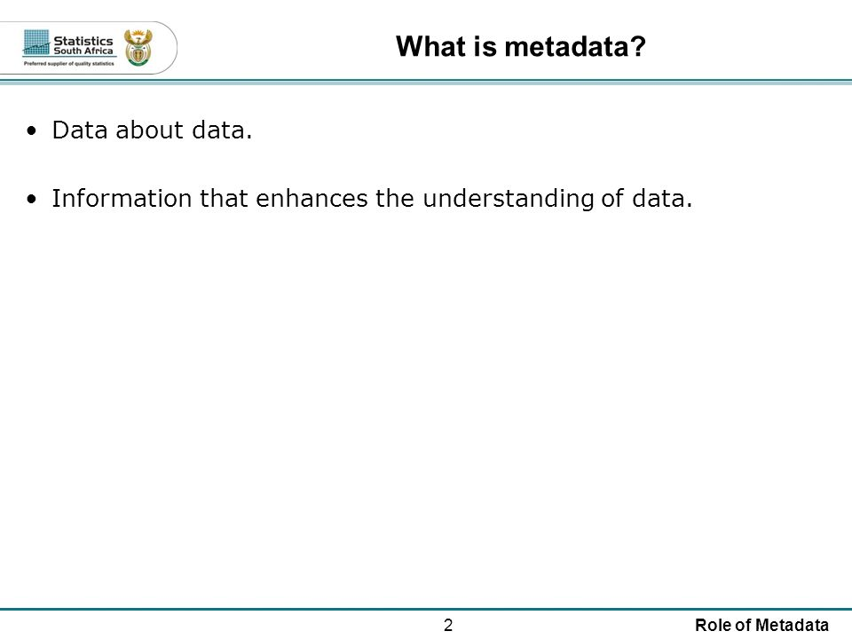 2Role of Metadata What is metadata. Data about data.