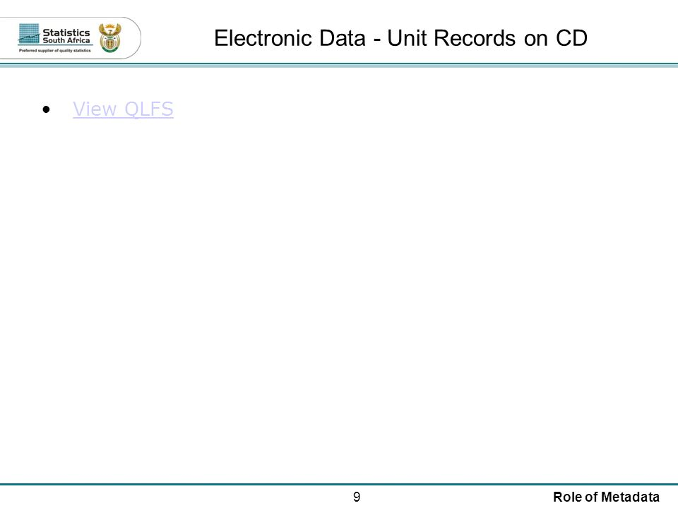 9Role of Metadata Electronic Data - Unit Records on CD View QLFS