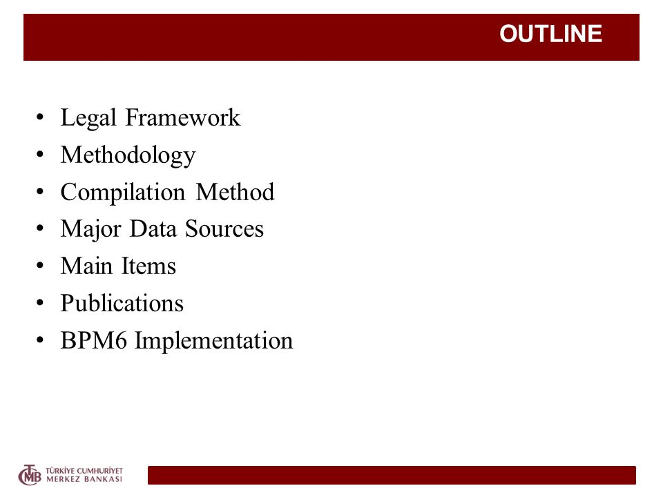 OUTLINE Legal Framework Methodology Compilation Method Major Data Sources Main Items Publications BPM6 Implementation