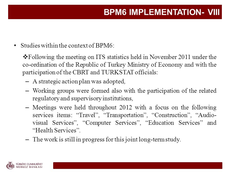BPM6 IMPLEMENTATION- VIII Studies within the context of BPM6: Following the meeting on ITS statistics held in November 2011 under the co-ordination of