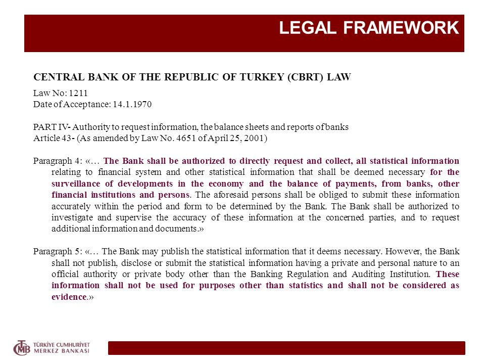 LEGAL FRAMEWORK CENTRAL BANK OF THE REPUBLIC OF TURKEY (CBRT) LAW Law No: 1211 Date of Acceptance: 14.1.1970 PART IV- Authority to request information
