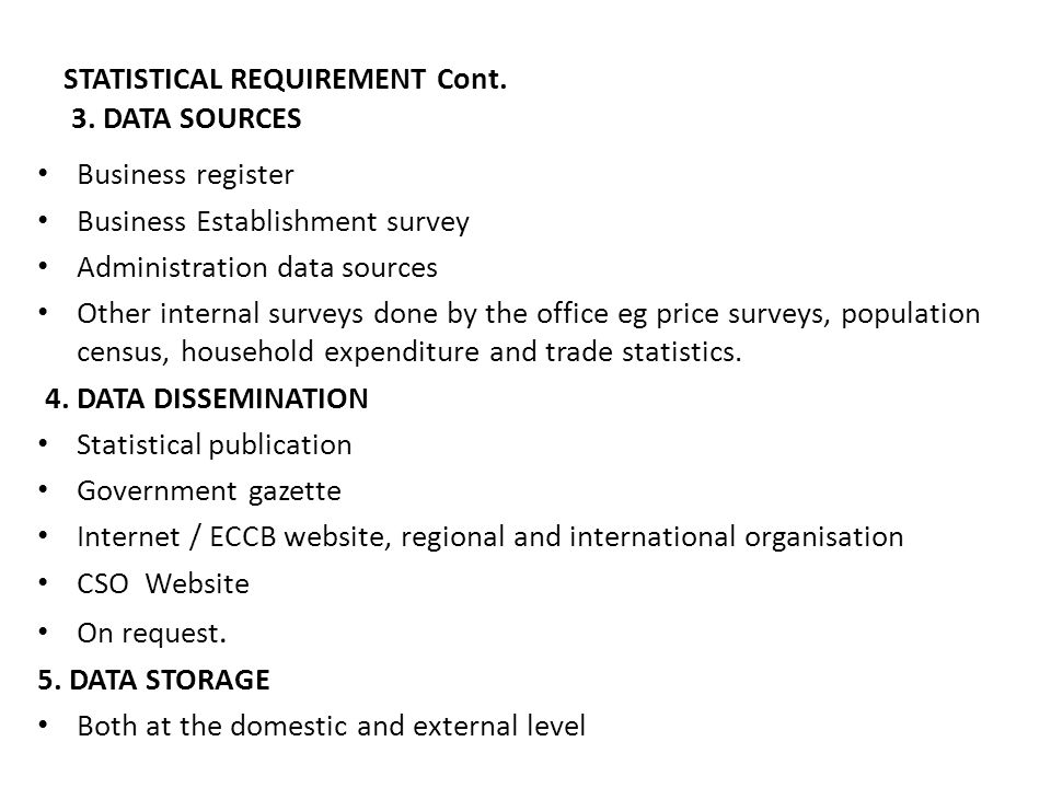 STATISTICAL REQUIREMENT Cont. 3. DATA SOURCES Business register Business Establishment survey Administration data sources Other internal surveys done