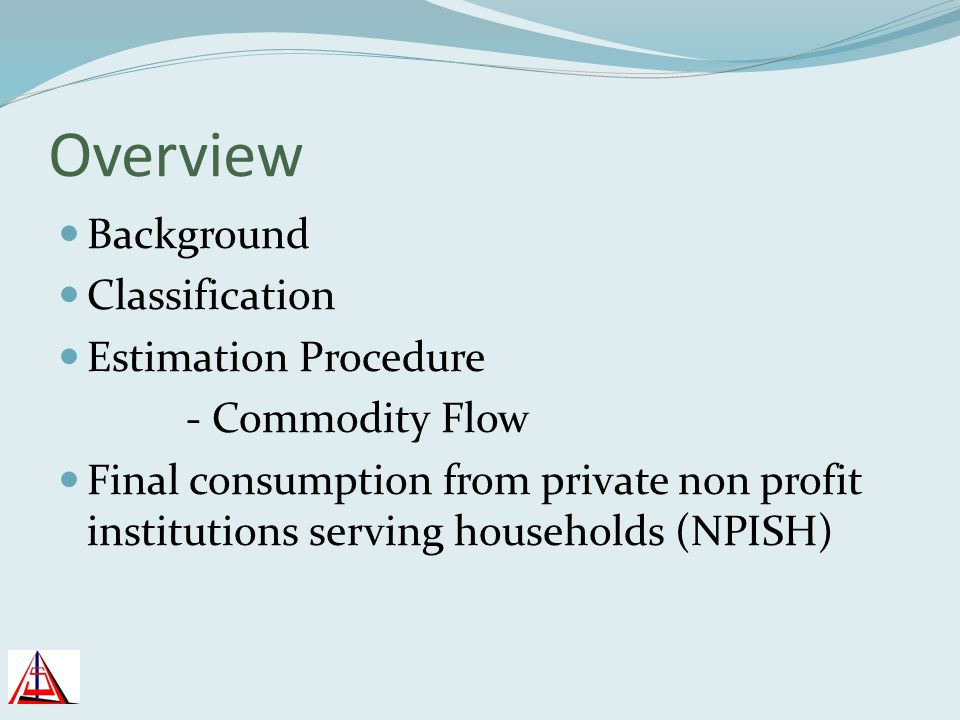 Overview Background Classification Estimation Procedure - Commodity Flow Final consumption from private non profit institutions serving households (NP