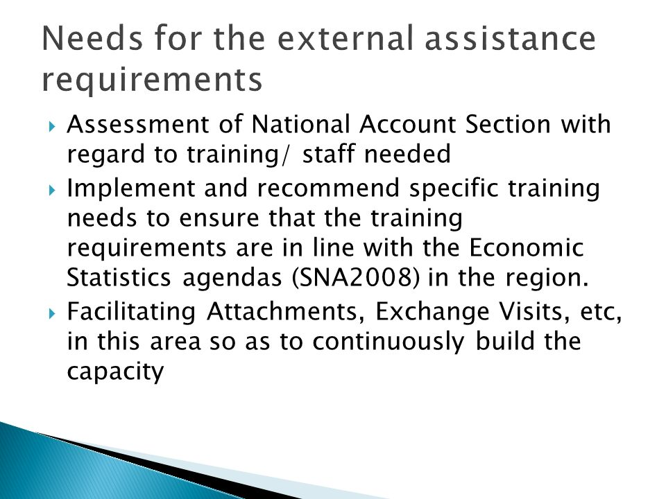 Assessment of National Account Section with regard to training/ staff needed Implement and recommend specific training needs to ensure that the training requirements are in line with the Economic Statistics agendas (SNA2008) in the region.