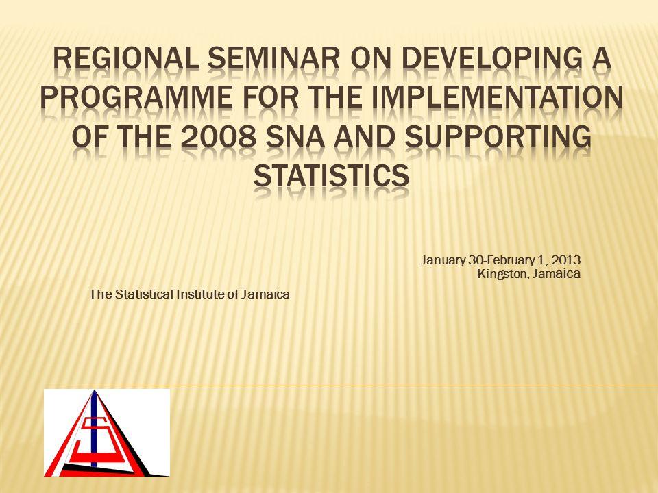 January 30-February 1, 2013 Kingston, Jam aica The Statistical Institute of Jamaica