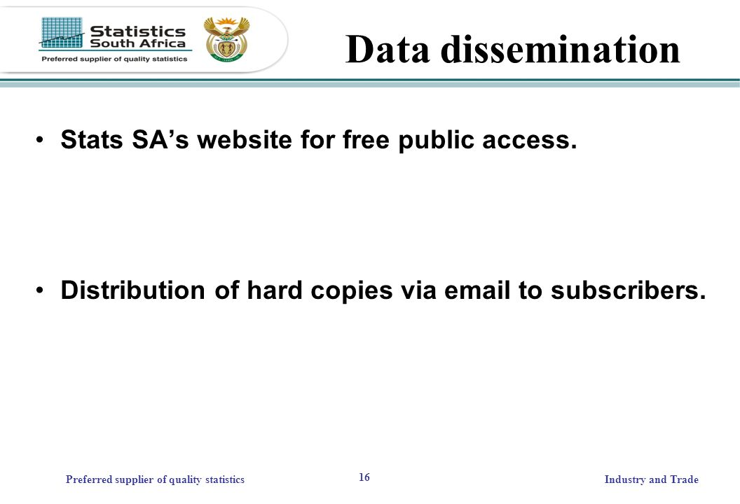 16 Preferred supplier of quality statisticsIndustry and Trade Data dissemination Stats SAs website for free public access.