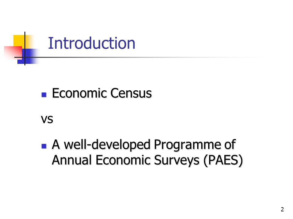2 Introduction Economic Census Economic Census vs A well-developed Programme of Annual Economic Surveys (PAES) A well-developed Programme of Annual Economic Surveys (PAES)