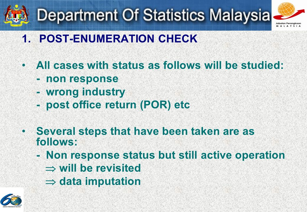 1. POST-ENUMERATION CHECK All cases with status as follows will be studied: - non response - wrong industry - post office return (POR) etc Several ste