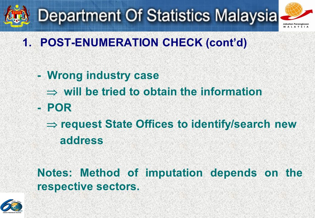 1. POST-ENUMERATION CHECK (contd) - Wrong industry case will be tried to obtain the information - POR request State Offices to identify/search new add