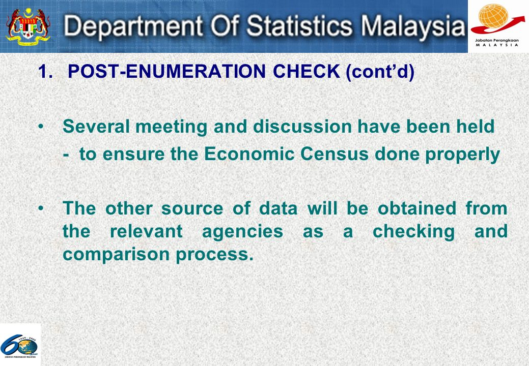 1. POST-ENUMERATION CHECK (contd) Several meeting and discussion have been held - to ensure the Economic Census done properly The other source of data