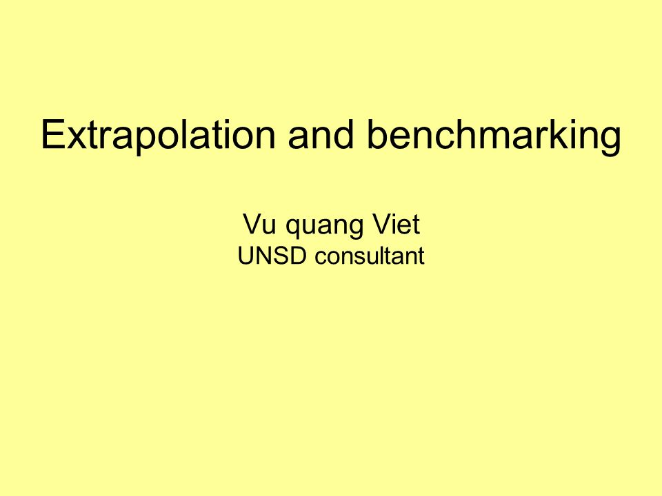 Extrapolation and benchmarking Vu quang Viet UNSD consultant